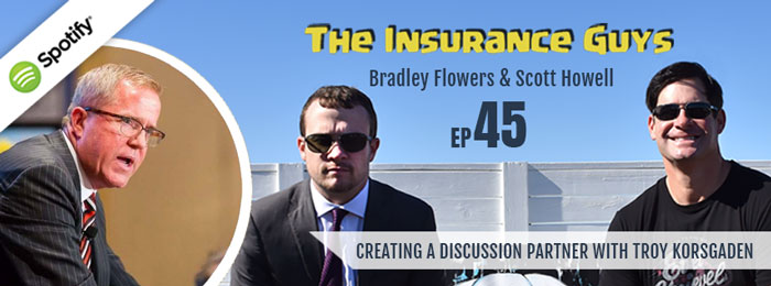 Insurance Guys Podcast | Ep45 | Troy Korsgaden