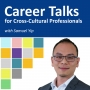 """Artwork for Ep. 5 - Samuel Yip: Journey of """"Career Talks for Cross-Cultural Professionals"""""""
