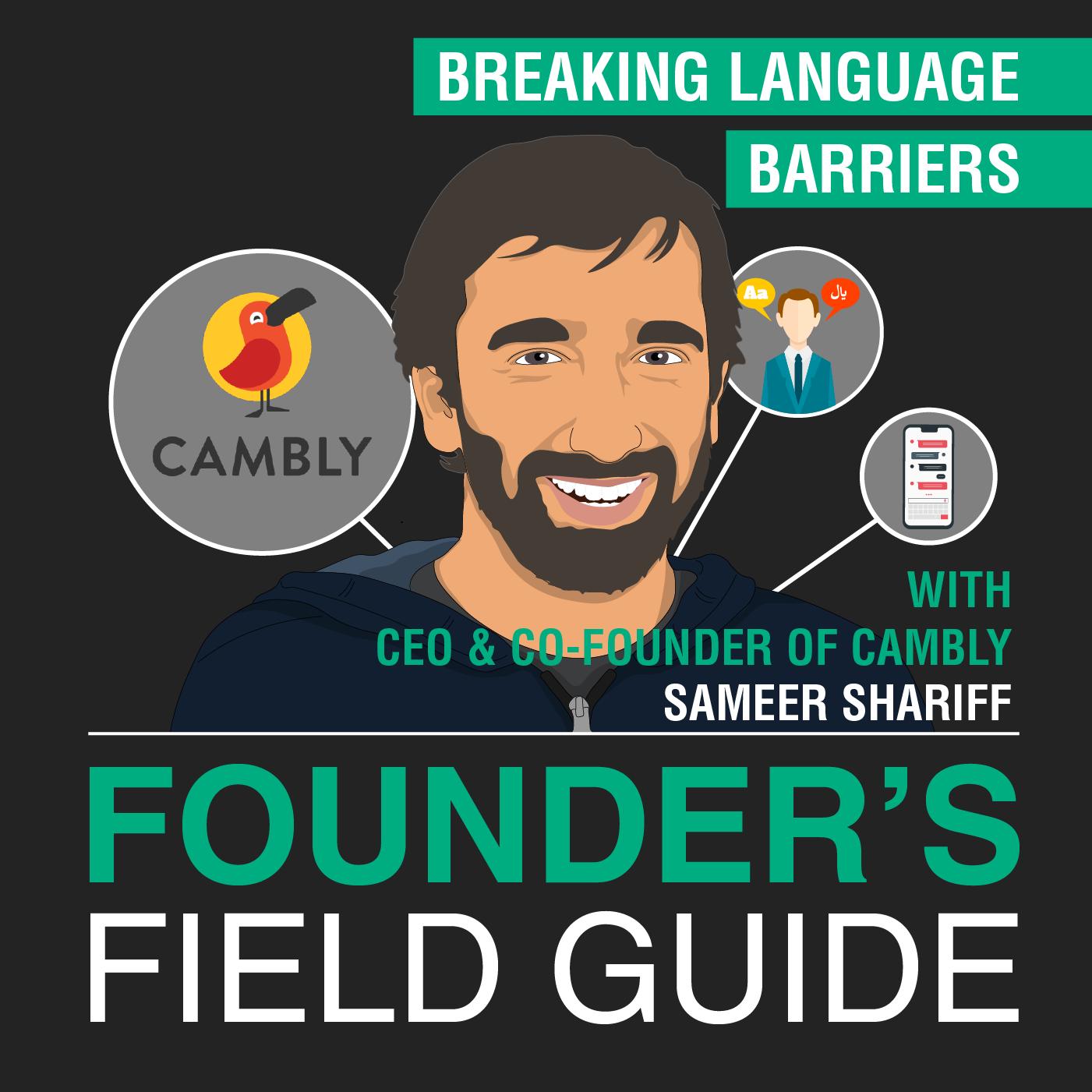 Sameer Shariff - Breaking Language Barriers - [Founder's Field Guide, EP. 46 ]