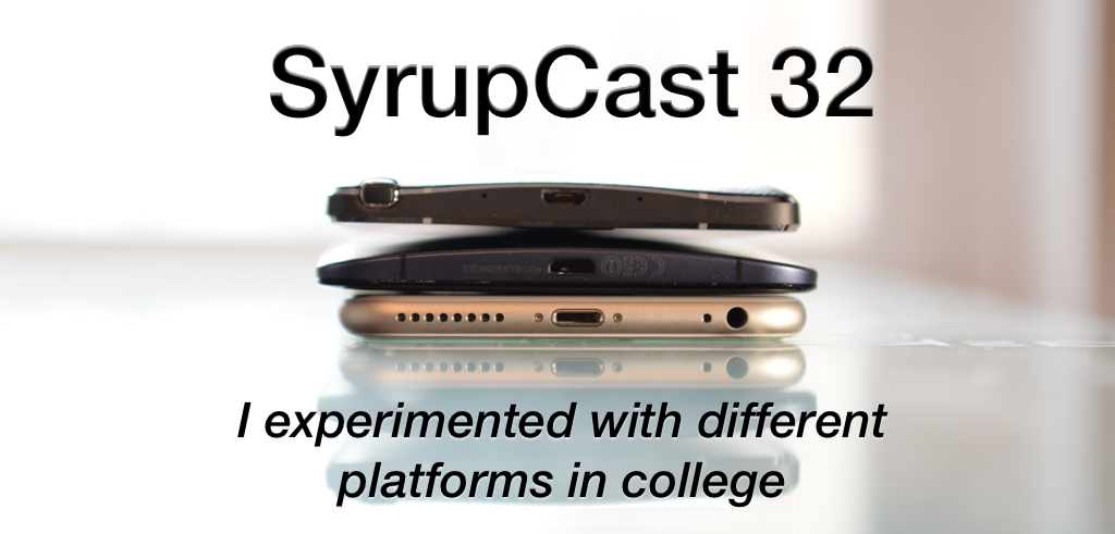 SyrupCast 32: I experimented with different platforms in college