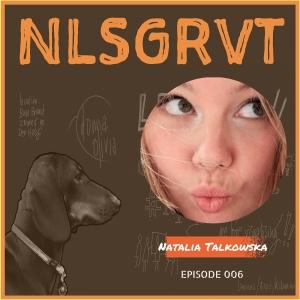 006 Natalia Talkowska | NLSGRVT Podcast