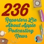 Artwork for 236 Reporters Lie About Apple Podcasting News