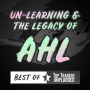 Artwork for Best of TTU – Un-Learning & The Legacy of AHL