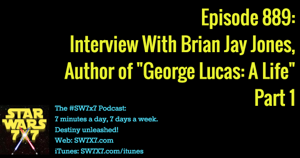 889: Interview With Lucas Biographer Brian Jay Jones, Part 1