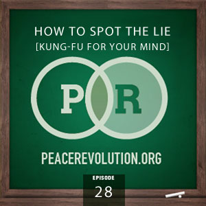 Peace Revolution episode 028: How to Spot the Lie / Kung-Fu for your Mind