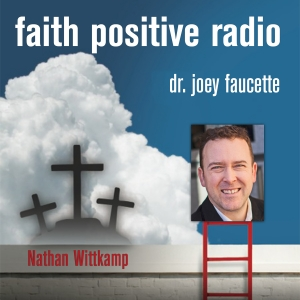 Faith Positive Radio: Nathan Wittkamp