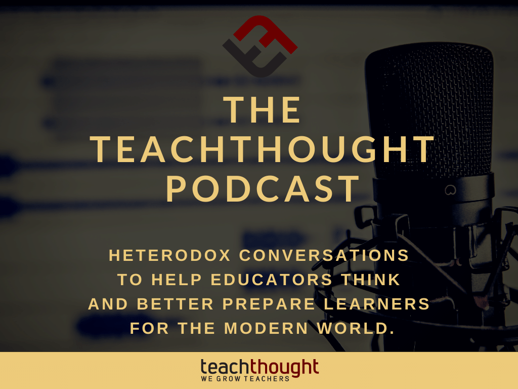 The TeachThought Podcast Ep. 216 Updating Education For The Knowledge Economy