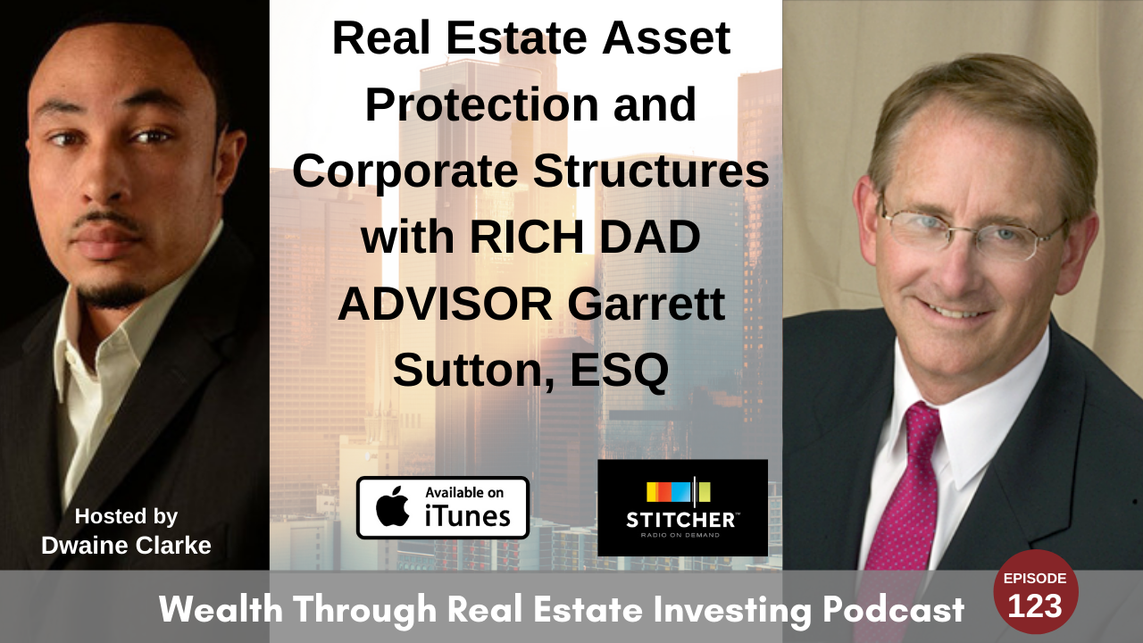 Episode 123 - Real Estate Asset Protection and Corporate Structures with RICH DAD ADVISOR Garrett Sutton, ESQ