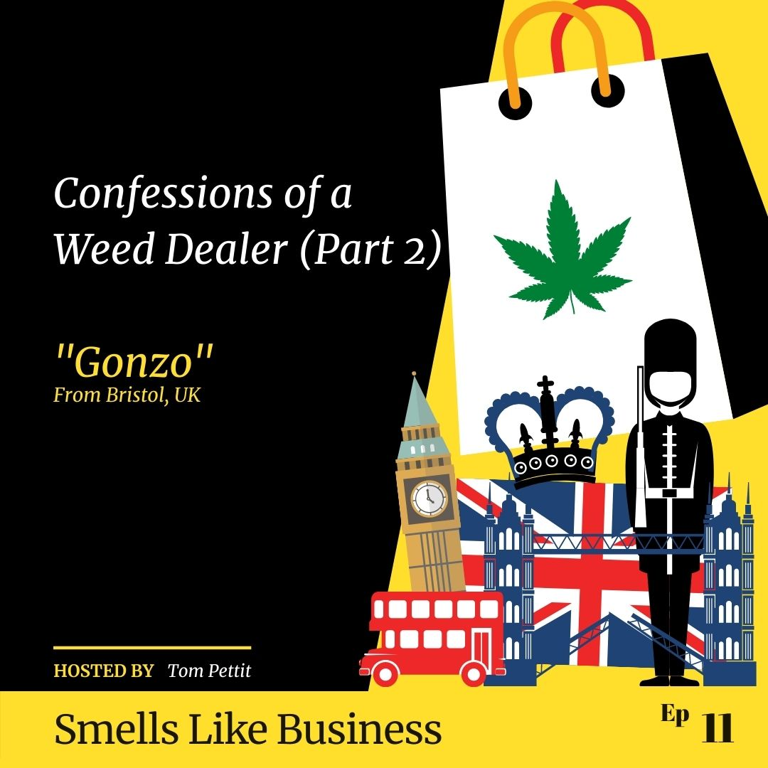 #11 - Confessions of a Weed Dealer (Part 2) - Gonzo from Bristol, UK