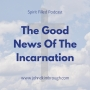 Artwork for The Good News of the Incarnation - Spirit Filled Podcast Episode 89