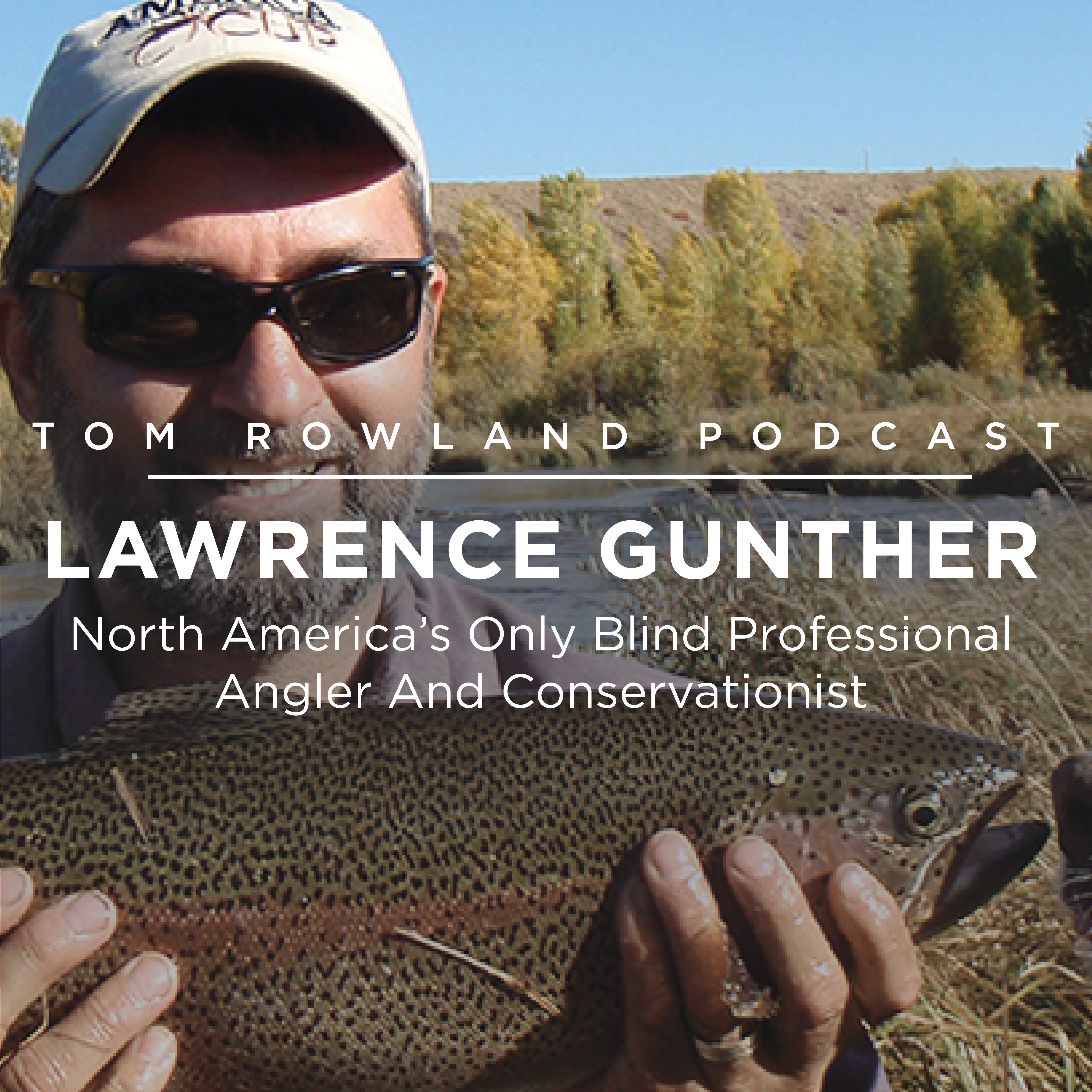 #0065 - Lawrence Gunther - North America's Only Blind Professional Angler And Conservationist