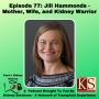 Artwork for Episode 77: Jill Hammonds - Mother, Wife, and Kidney Warrior