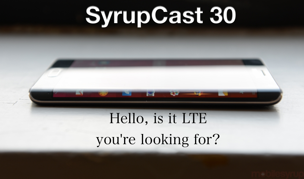 SyrupCast 30: Hello, is it LTE you're looking for?