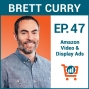 Artwork for Growing with Amazon's Video and Display Ads with Brett Curry, Ep #47