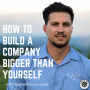 Artwork for How To Build A Company Bigger Than Yourself