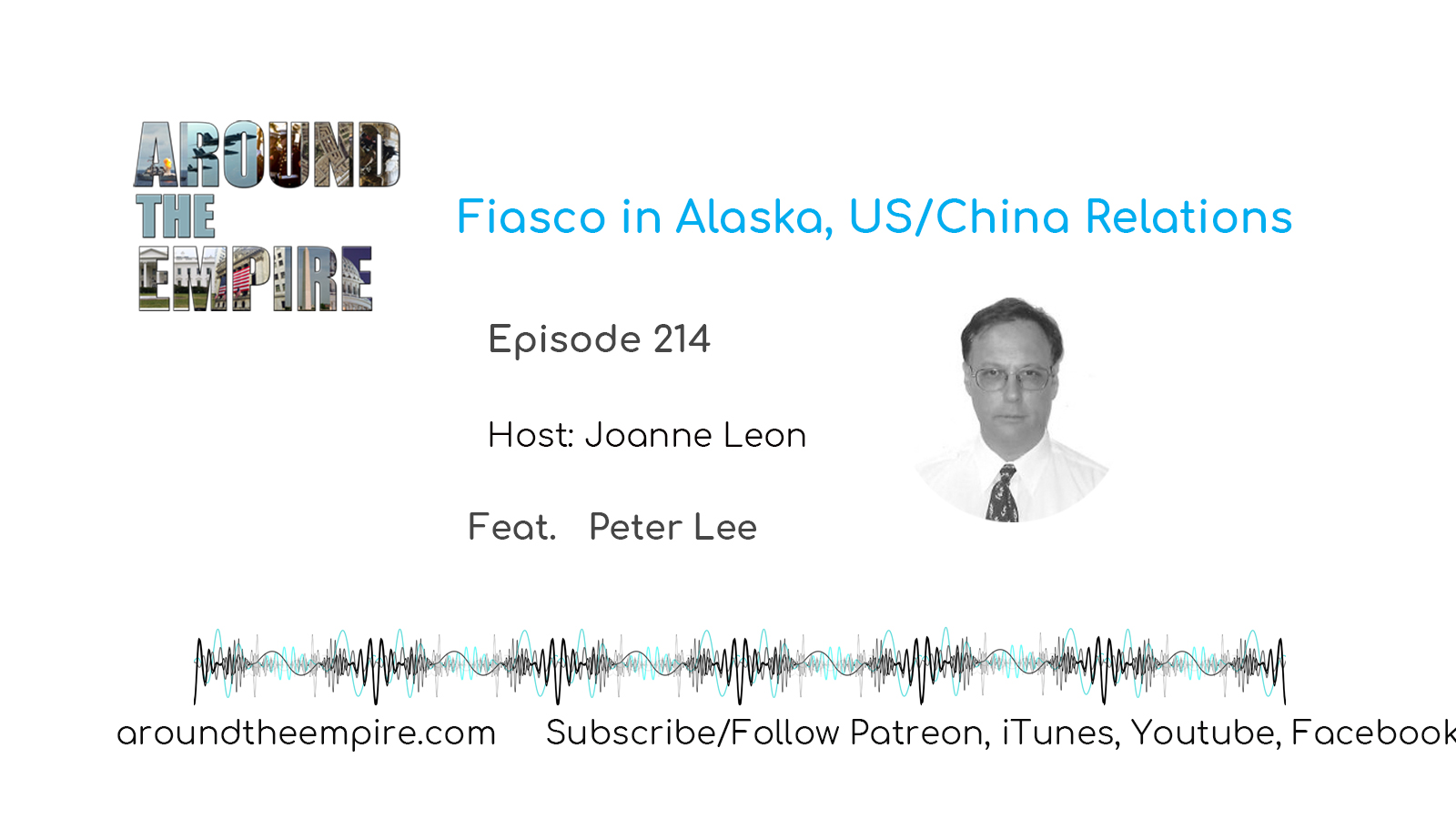 Ep 214 Fiasco in Alaska, US/China Relations feat Peter Lee