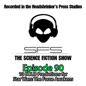 Ep 90: 10 BOLD predictions for Star Wars: The Force Awakens