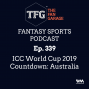 Artwork for TFG Fantasy Sports Podcast Ep. 339: ICC World Cup 2019 Countdown: Australia