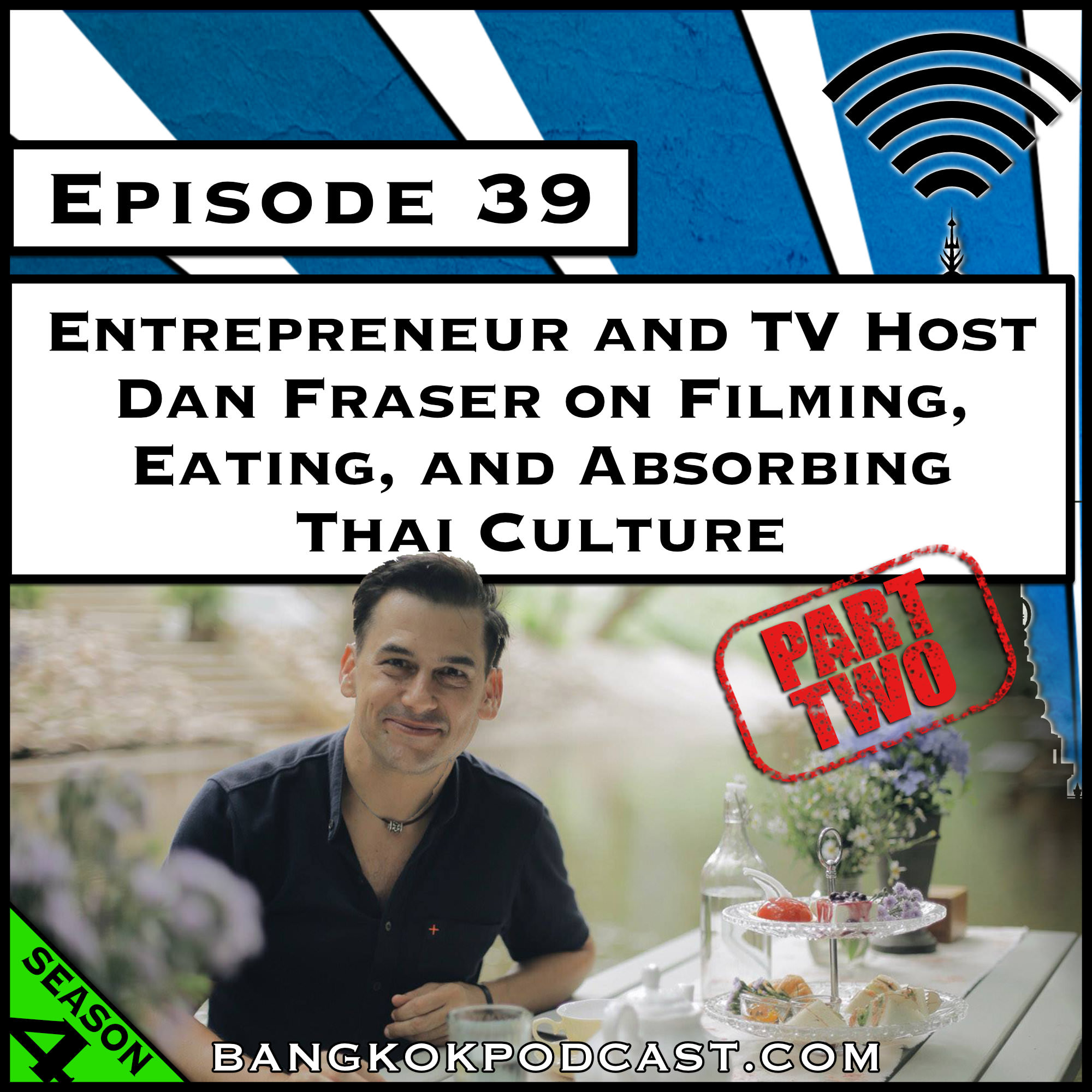 Entrepreneur and TV Host Dan Fraser on Filming, Language, and Absorbing Thai Culture [Season 4, Episode 39]
