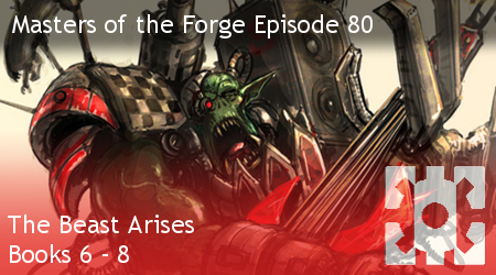 Masters of the Forge Episode 080 – The Beast Arises 6-8