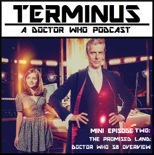Terminus Podcast -- Mini Episode 2 – The Promised Land: Doctor Who S8 Overview