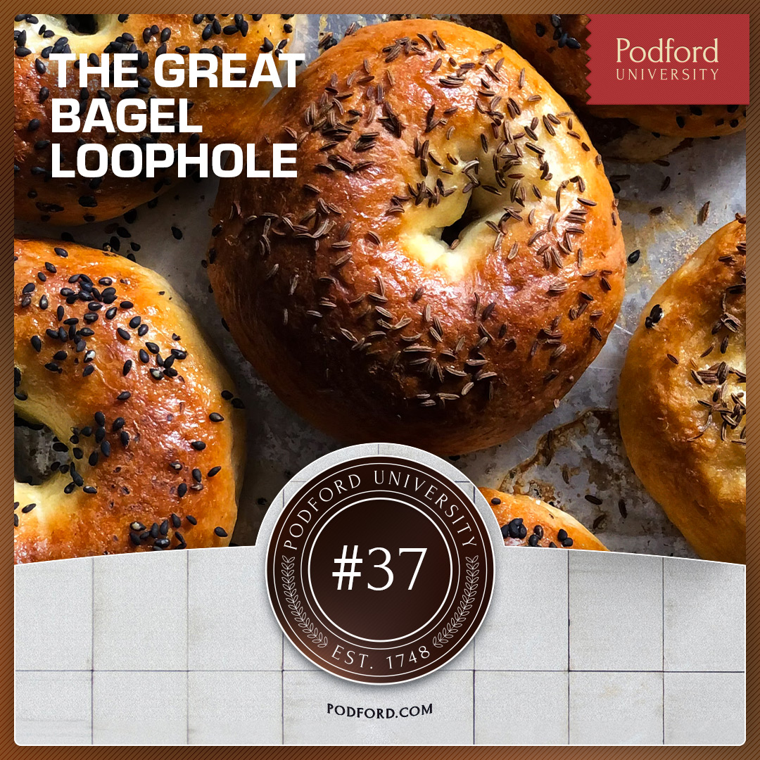Podford University: The Great Bagel Loophole