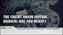 Artwork for The Credit Union Virtual Branch: Are You Ready?