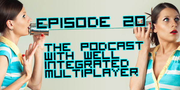 Episode 020 - The podcast with well integrated multiplayer