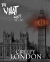 Artwork for The What Cast #252 - Creepy London