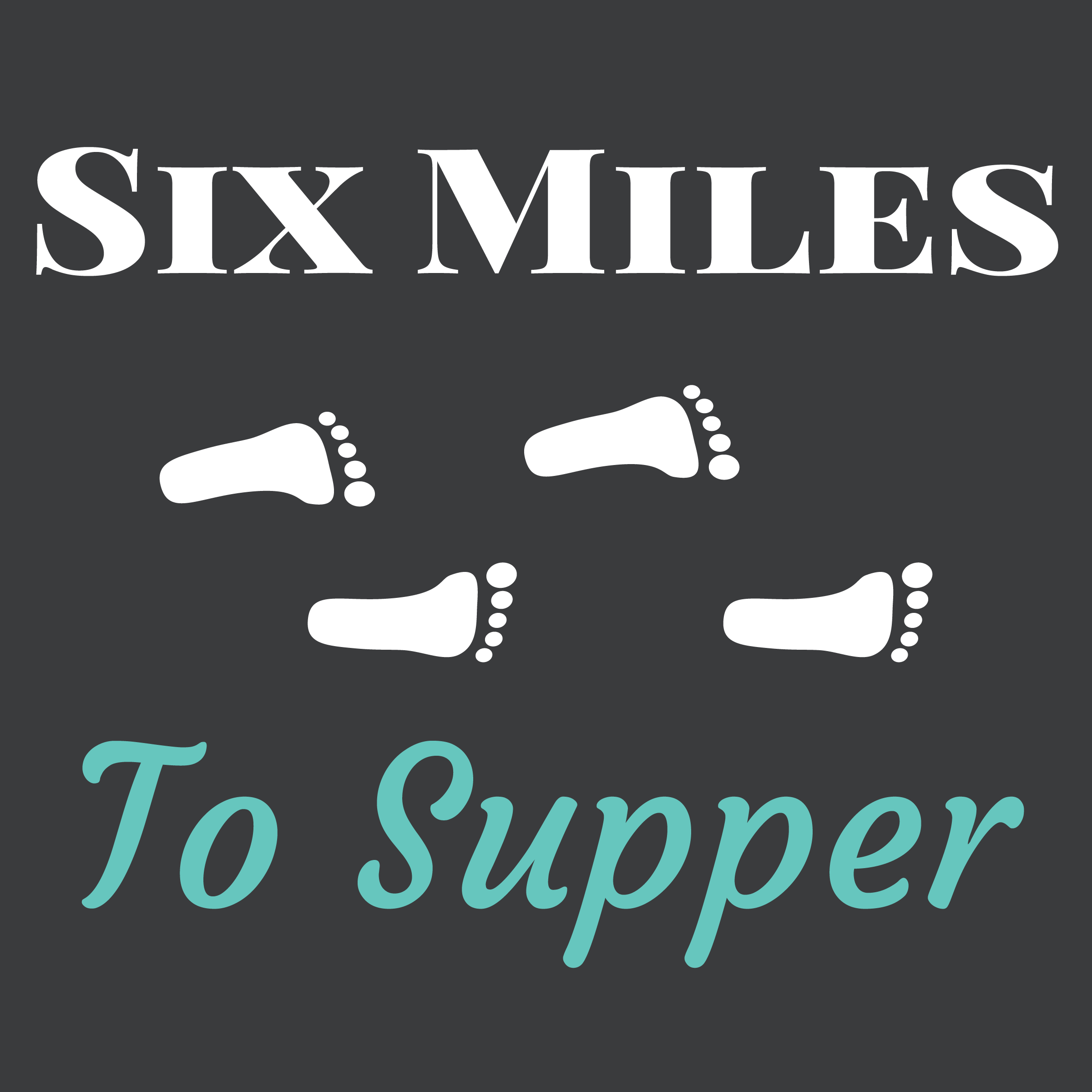 Six Miles To Supper