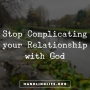 Artwork for Stop Complicating Your Relationship with God