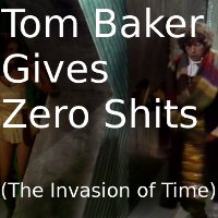 Tom Baker Gives Zero Shits (The Invasion of Time)