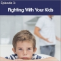 Artwork for #3 - Fighting with your kids