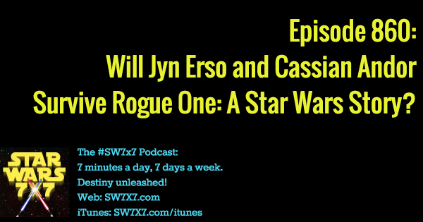 860: Will Jyn and Cassian Survive Rogue One?