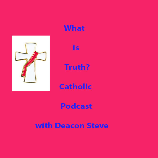 What is Truth Catholic Podcast - Holy Week Edition, Episode 32
