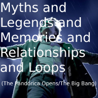 Myths and Legends and Memories and Relationships and Loops (The Pandorica Opens/The Big Bang)