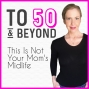 Artwork for Welcome to To 50 & Beyond with Lori Massicot