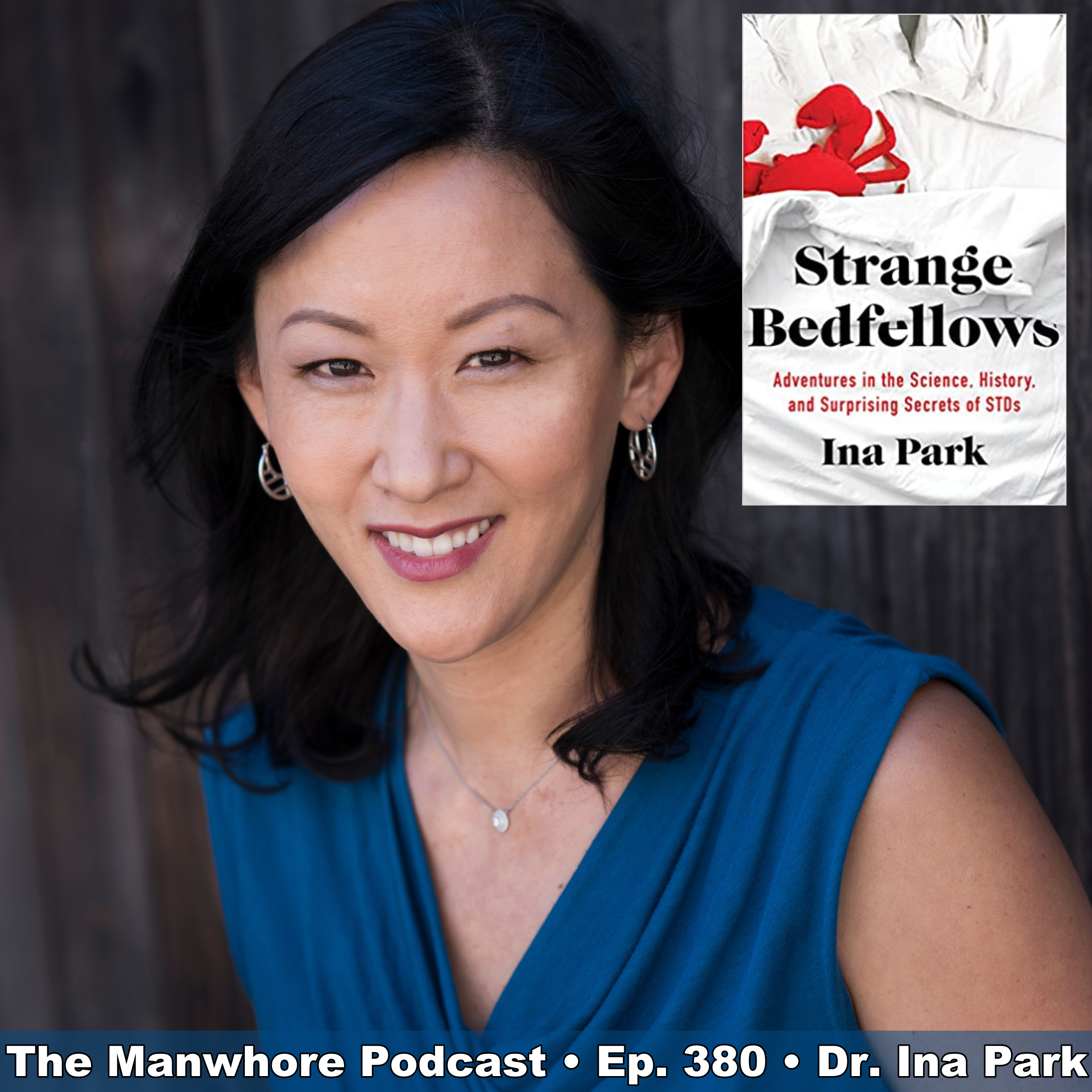 The Manwhore Podcast: A Sex-Positive Quest - Ep. 380: This Is The STDs Episode with Dr. Ina Park