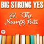 Artwork for Big Strong Yes #22. The Naughty Bits