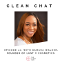Artwork for Clean Chat: Episode 17 with Samara Walker, Founder of Lust V Cosmetics