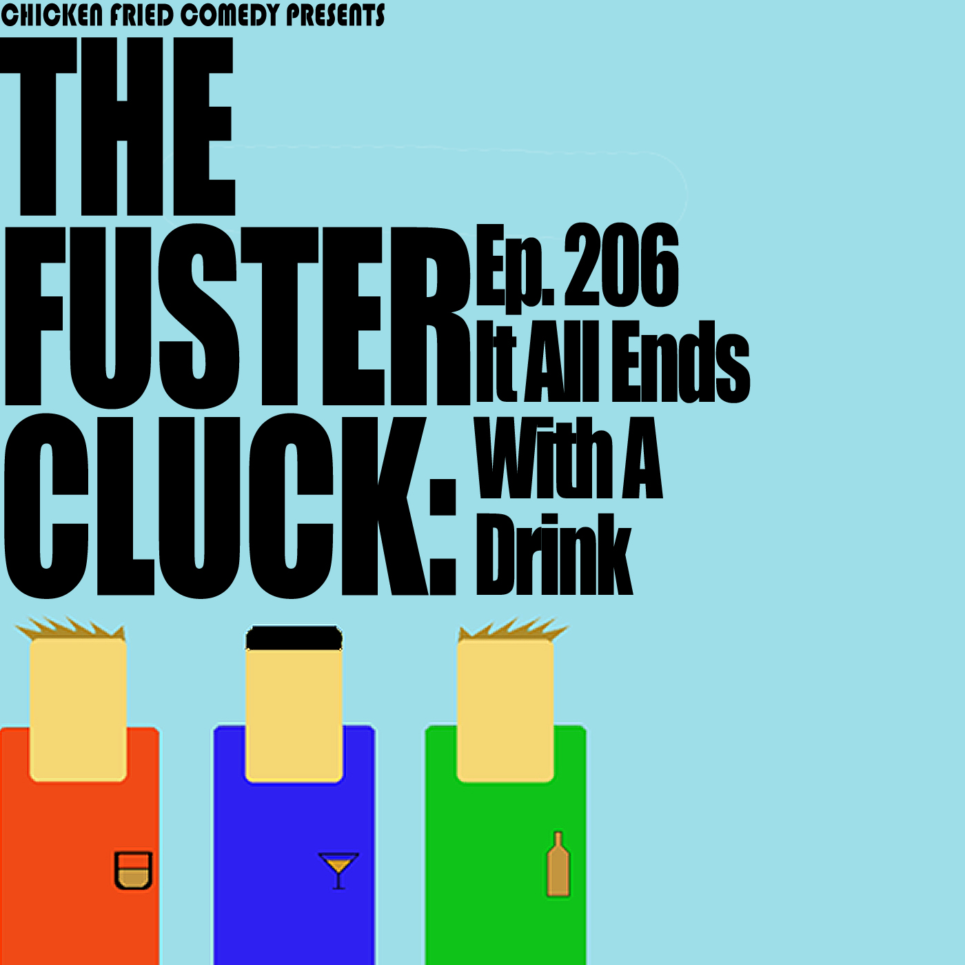 The Fustercluck Ep 206: It All Ends with a Drink