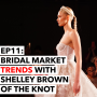 Artwork for 11: Bridal Market Trends with Shelley Brown of The Knot