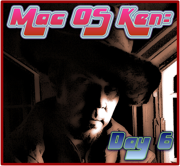 Mac OS Ken: Day 6 No. 99.9