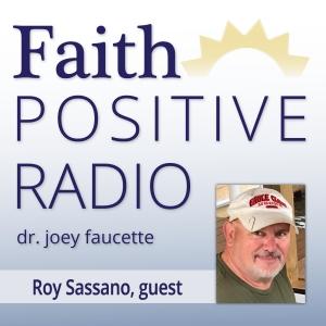 Faith Positive Radio: Roy Sassano