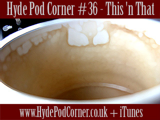 Hyde Pod Corner #36 - This 'n That