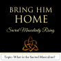 Artwork for Bring Him Home - What is the Sacred Masculine?