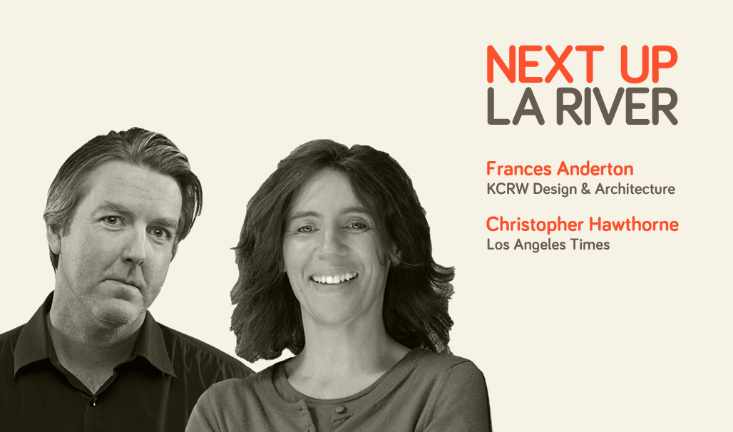 'Next Up: The LA River' Mini-Session #1: Frances Anderton and Christopher Hawthorne