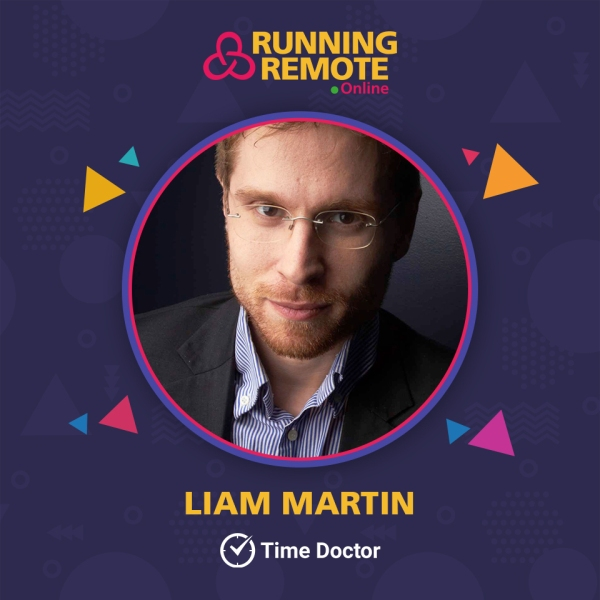Liam Martin, Co-founder & CMO, Time Doctor, Co-organizer, Running Remote