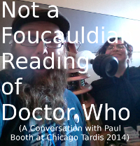 Not a Foucauldian Reading of Doctor Who (A Conversation with Paul Booth)