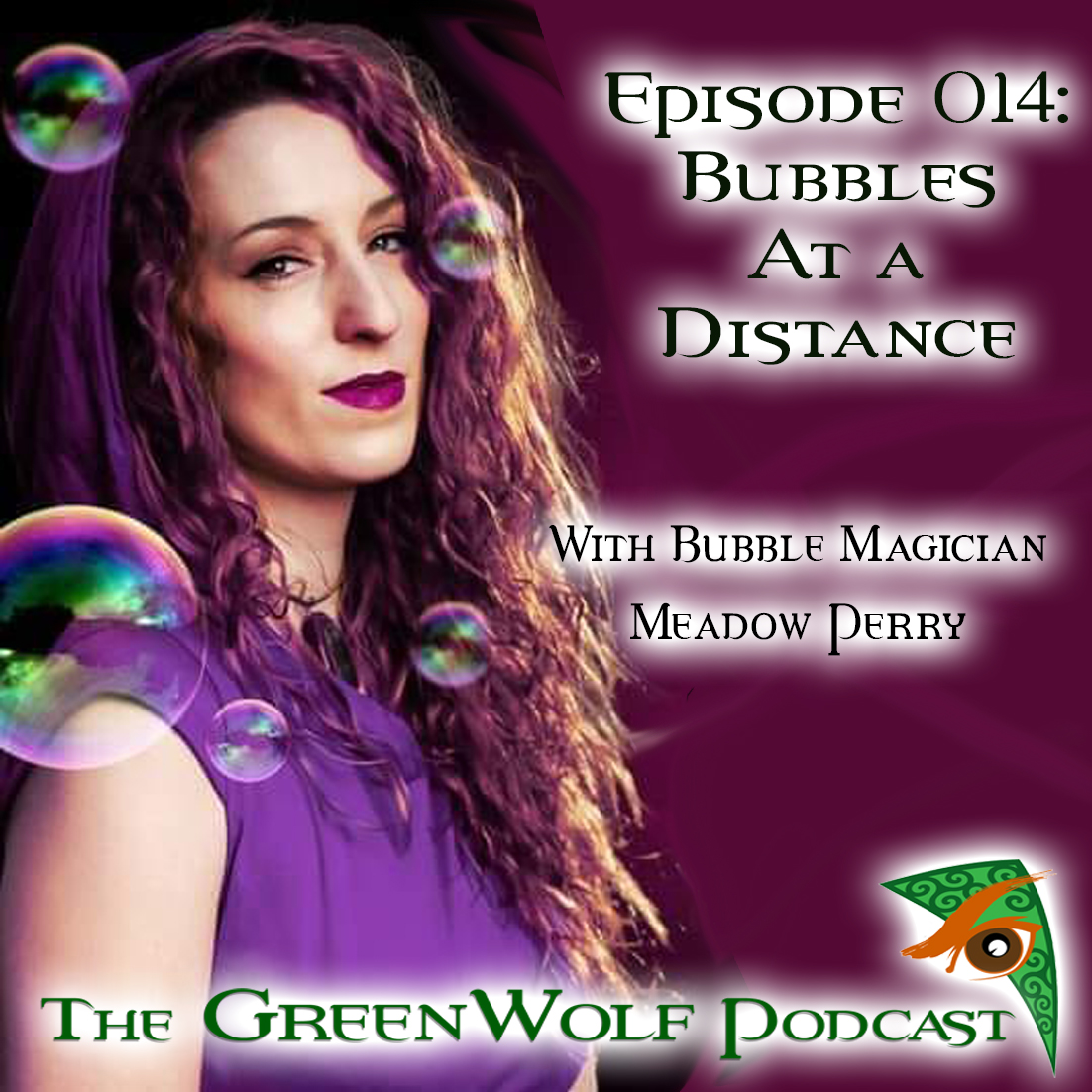 The GreenWolf Podcast - Ep 014- Bubbles at a Distance with Bubble Magician Meadow Perry